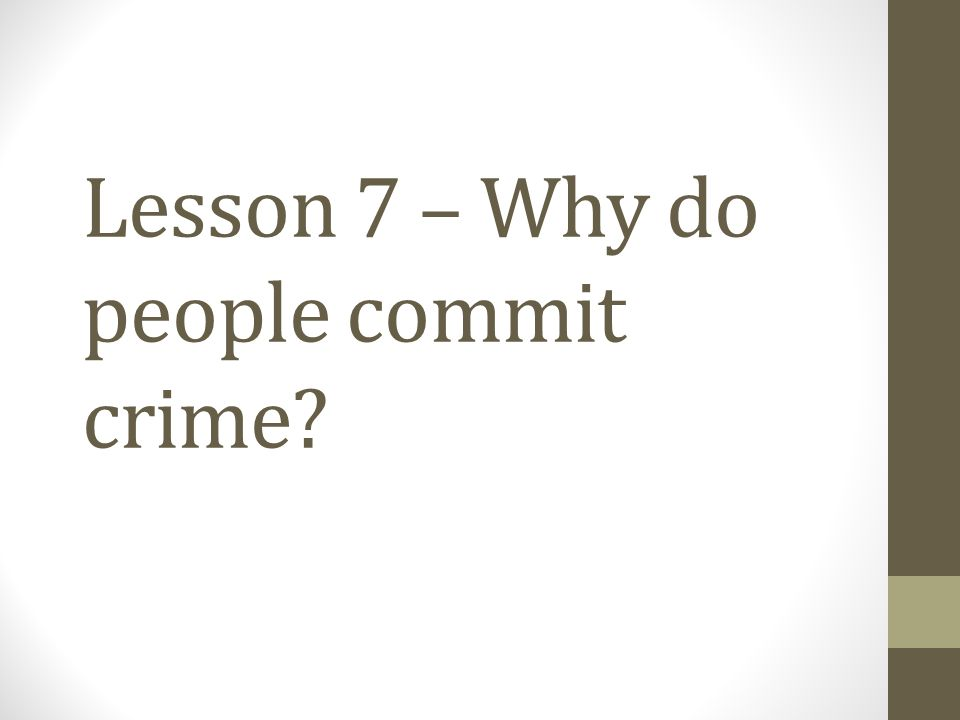 Lesson 7 – Why do people commit crime