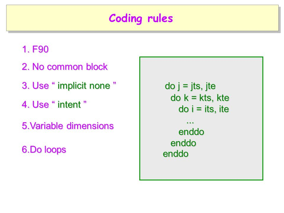 6.Do loops 5.Variable dimensions 1. F90 3. Use implicit none 4.