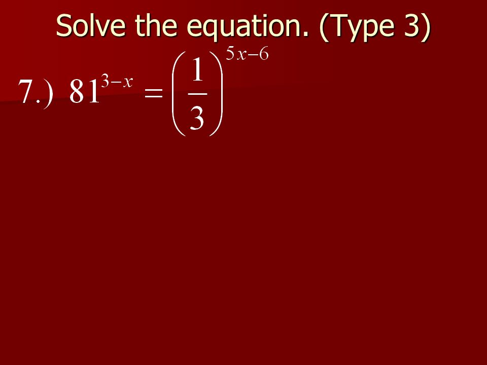 Solve the equation. (Type 3)