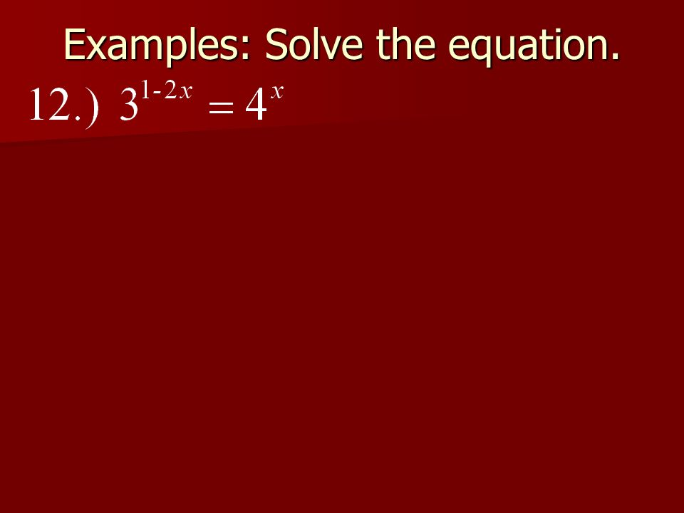 Examples: Solve the equation.