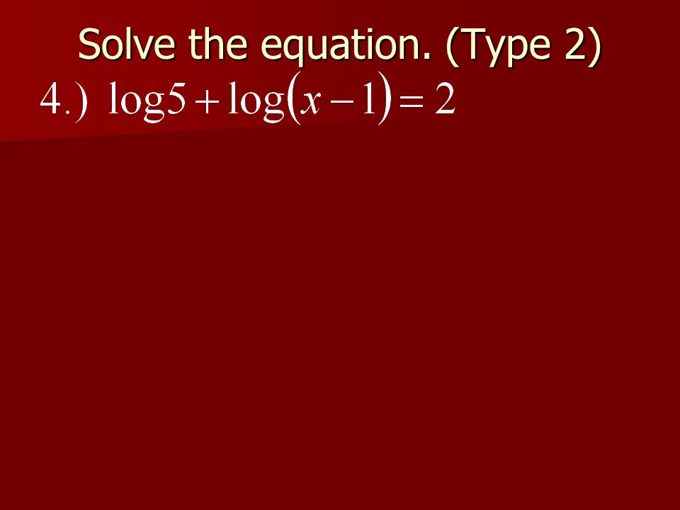 Solve the equation. (Type 2)