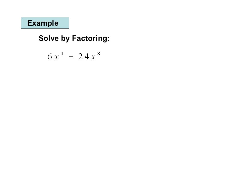 Example Solve by Factoring: