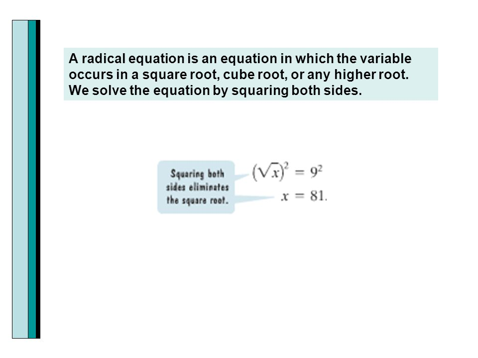 A radical equation is an equation in which the variable occurs in a square root, cube root, or any higher root.