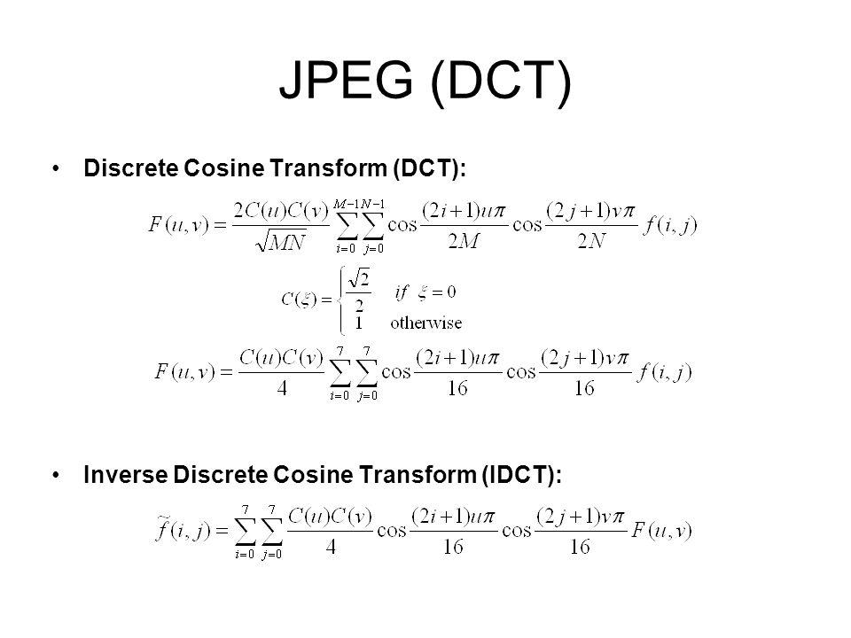 JPEG (DCT) Discrete Cosine Transform (DCT): Inverse Discrete Cosine Transform (IDCT):