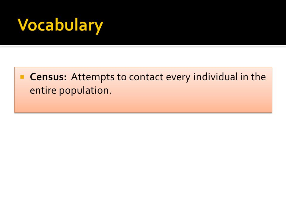  Census: Attempts to contact every individual in the entire population.