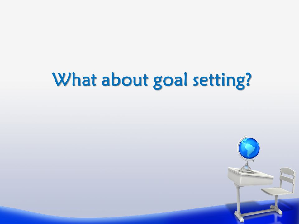 What about goal setting