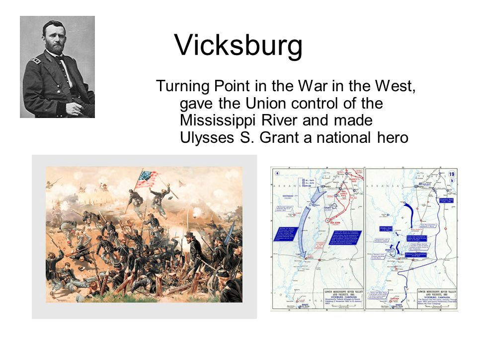 Vicksburg Turning Point in the War in the West, gave the Union control of the Mississippi River and made Ulysses S.