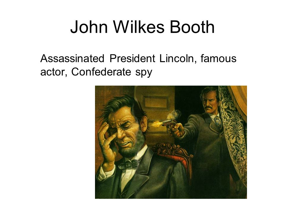 John Wilkes Booth Assassinated President Lincoln, famous actor, Confederate spy