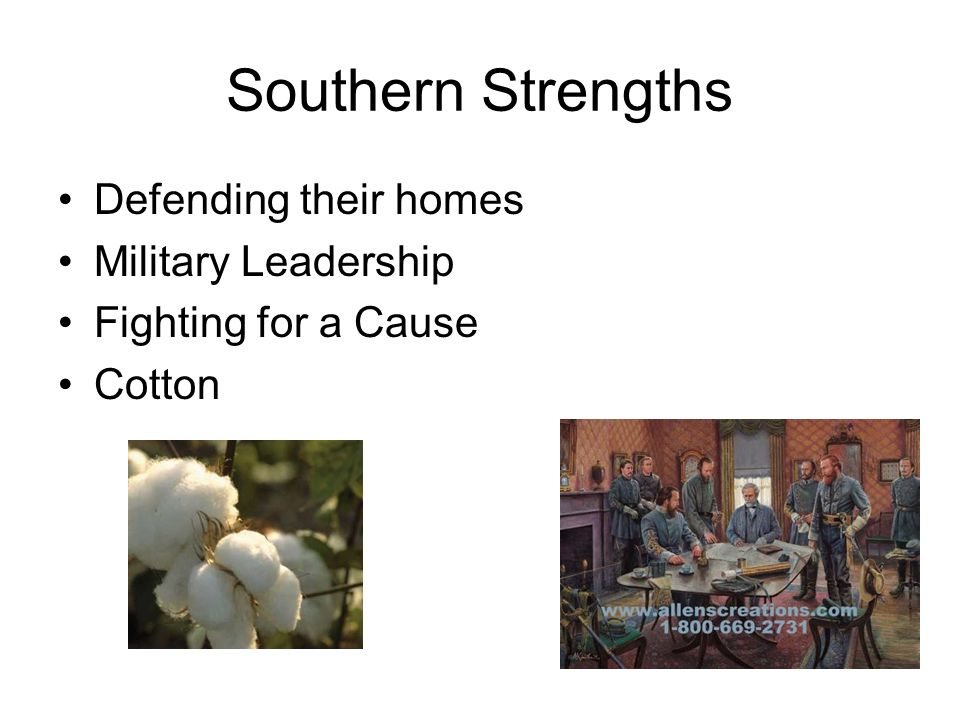 Southern Strengths Defending their homes Military Leadership Fighting for a Cause Cotton