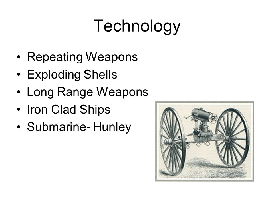 Technology Repeating Weapons Exploding Shells Long Range Weapons Iron Clad Ships Submarine- Hunley