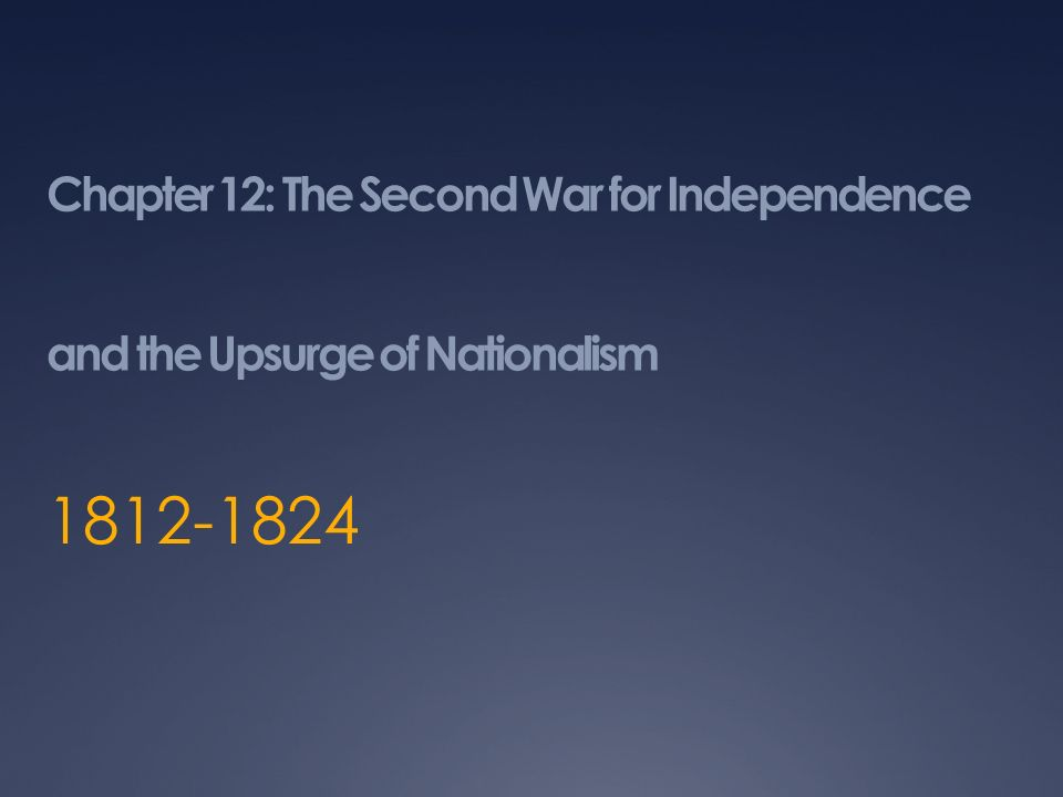 Chapter 12: The Second War for Independence and the Upsurge of Nationalism
