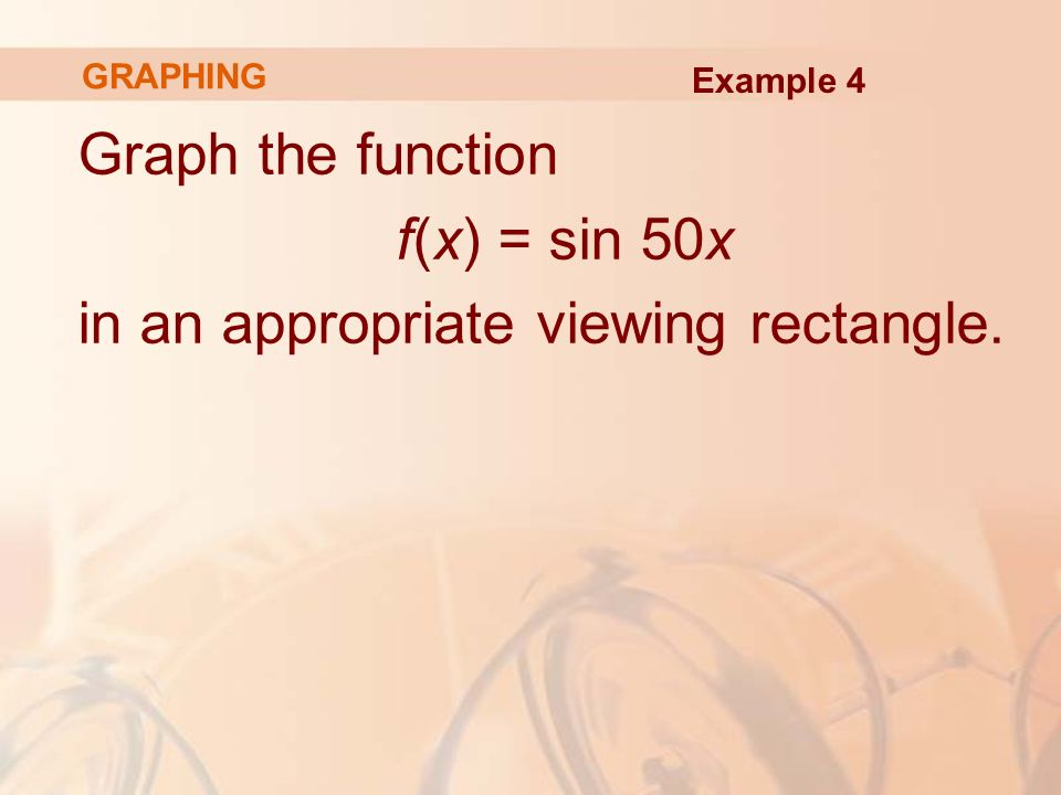 Graph the function f(x) = sin 50x in an appropriate viewing rectangle. GRAPHING Example 4