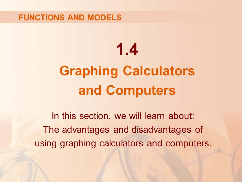 1.4 Graphing Calculators and Computers In this section, we will learn about: The advantages and disadvantages of using graphing calculators and computers.