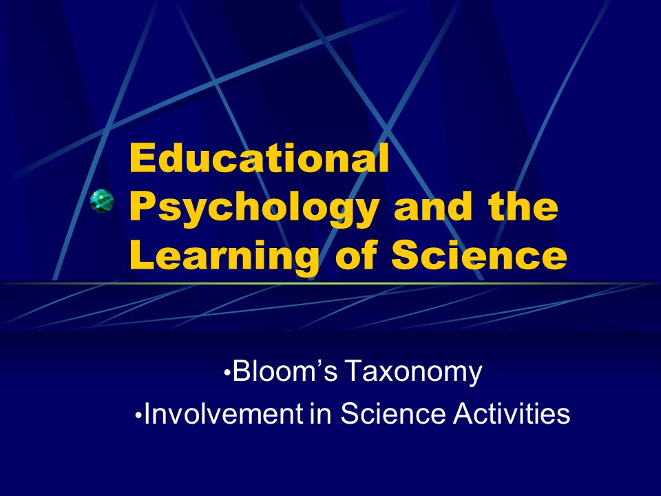 Educational Psychology and the Learning of Science Bloom's Taxonomy Involvement in Science Activities