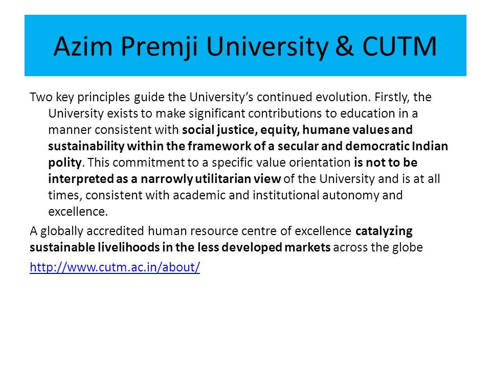 Azim Premji University & CUTM Two key principles guide the University's continued evolution.