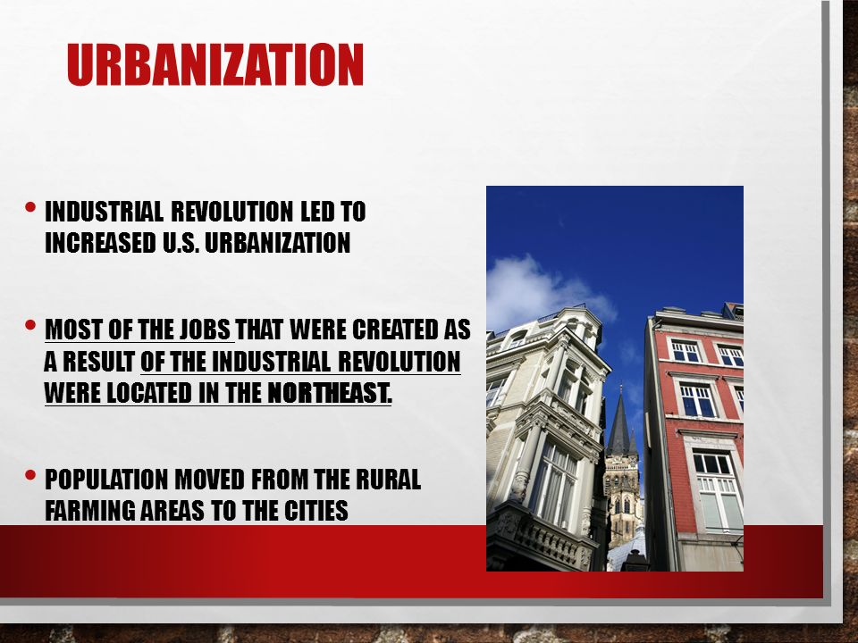 URBANIZATION INDUSTRIAL REVOLUTION LED TO INCREASED U.S.