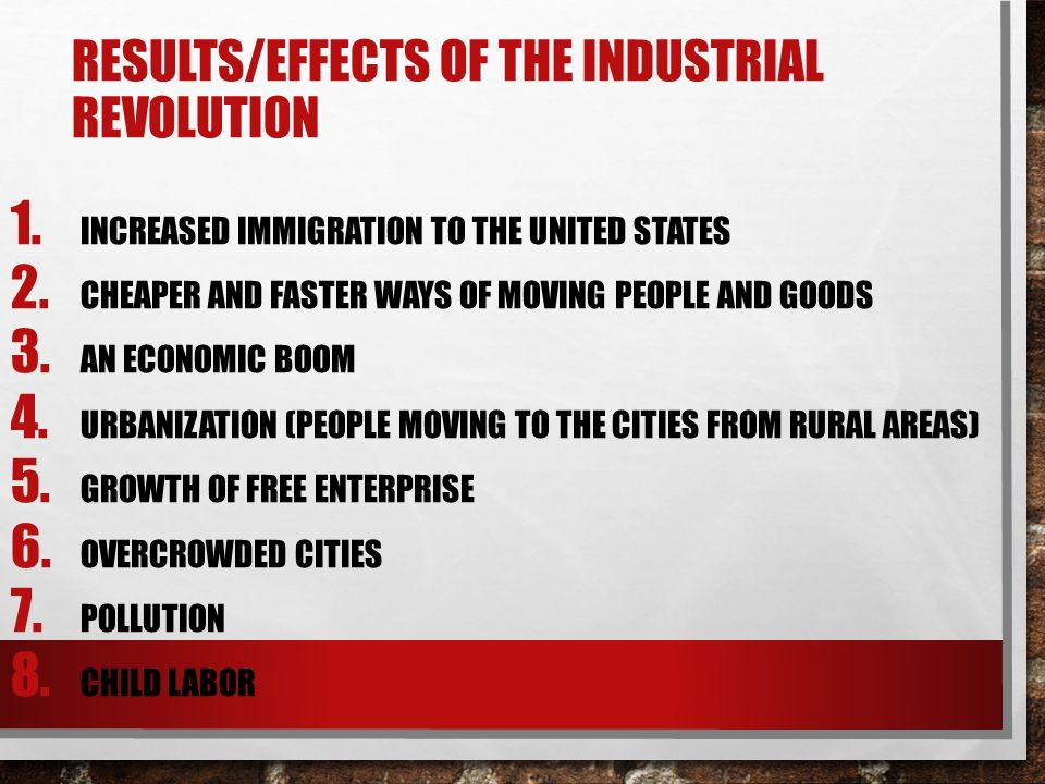 RESULTS/EFFECTS OF THE INDUSTRIAL REVOLUTION 1. INCREASED IMMIGRATION TO THE UNITED STATES 2.