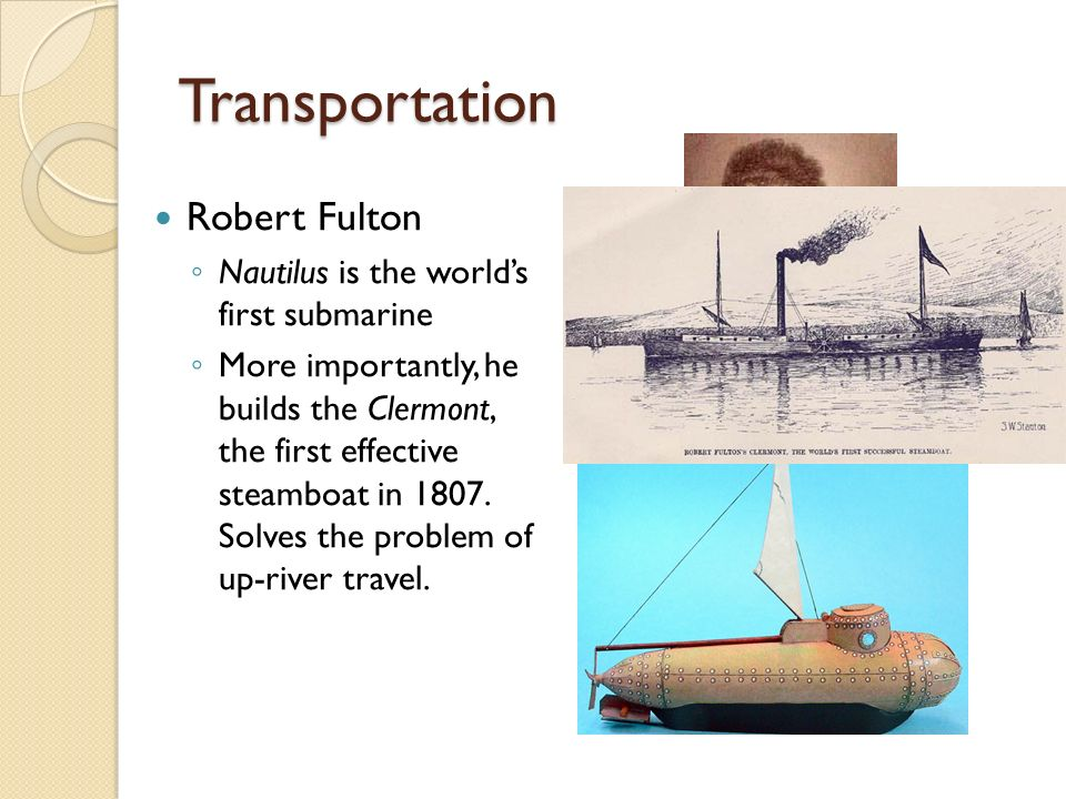 Transportation Peter Cooper: builds America's first steam locomotive in 1830 Improves upon Richard Trevithick's locomotive, built in 1804 in Wales Revolutionizes the way Americans travel and transport goods