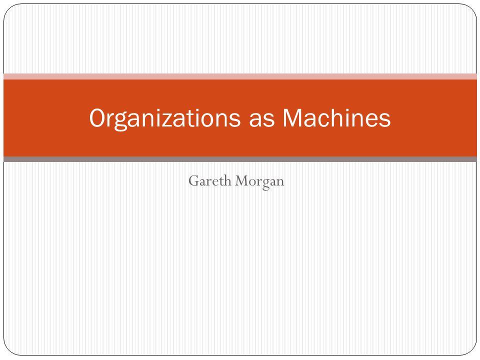 Gareth Morgan Organizations as Machines