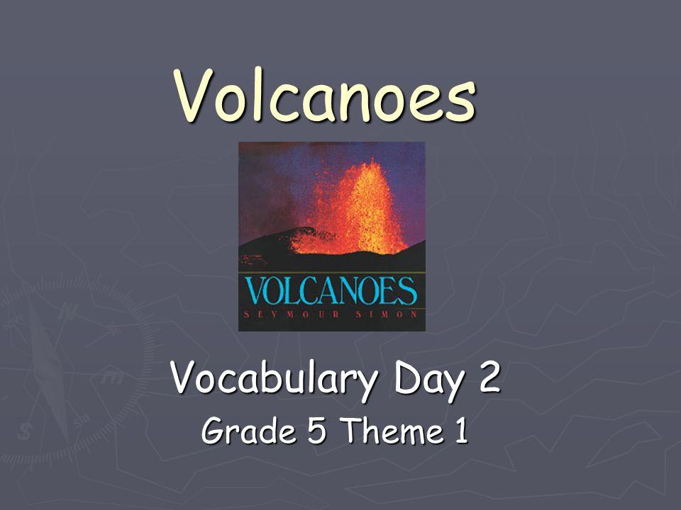 Volcanoes seymour simon ppt video online download volcanoes vocabulary day 1 grade 5 theme 1 1082015free powerpoint template toneelgroepblik Image collections
