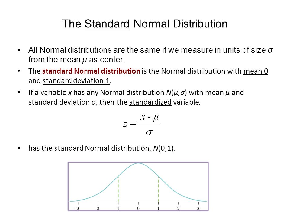 The Standard Normal Distribution All Normal distributions are the same if we measure in units of size σ from the mean µ as center.