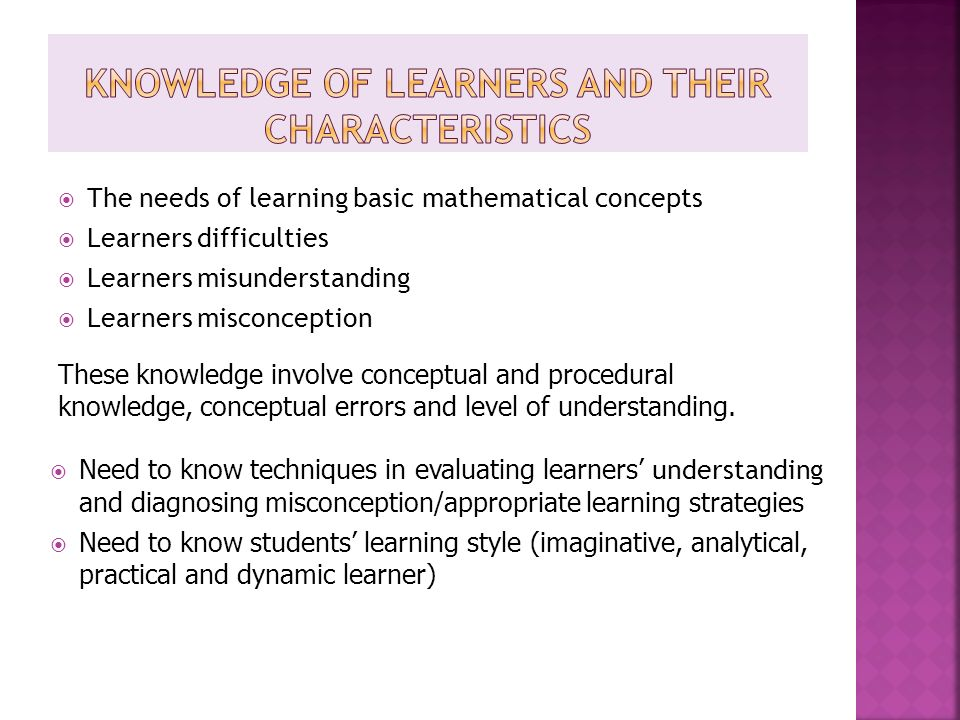 The needs of learning basic mathematical concepts  Learners difficulties  Learners misunderstanding  Learners misconception These knowledge invol