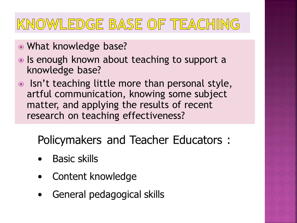  What knowledge base?  Is enough known about teaching to support a knowledge base?  Isn't teaching little more than personal style, artful communic