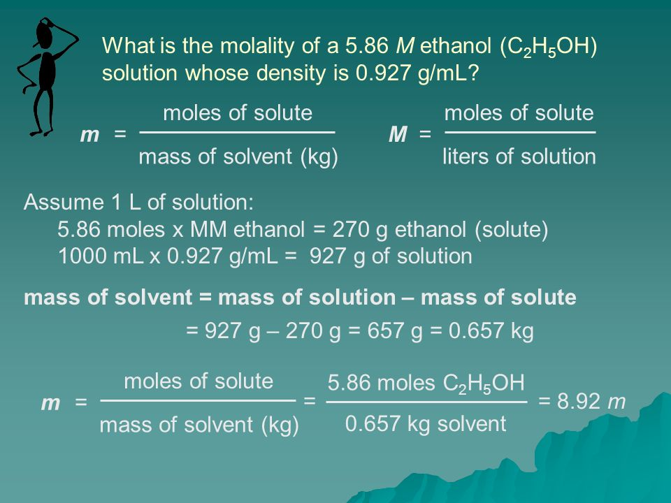 What is the molality of a 5.86 M ethanol (C 2 H 5 OH) solution whose density is 0.927 g/mL.