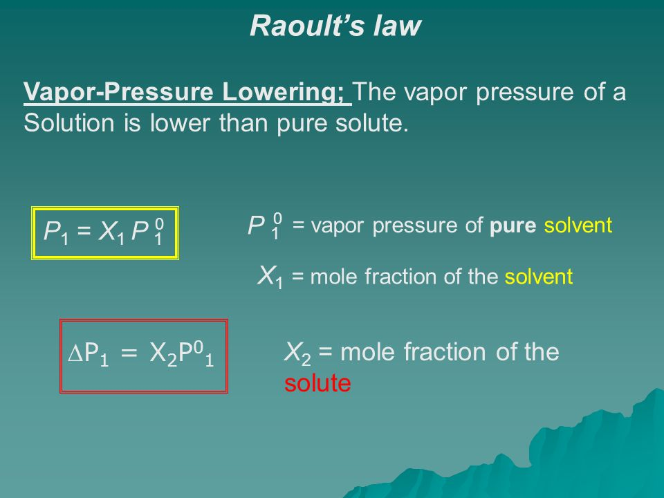 Raoult's law Vapor-Pressure Lowering; The vapor pressure of a Solution is lower than pure solute.