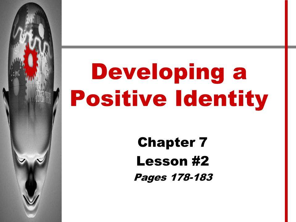Developing a Positive Identity Chapter 7 Lesson #2 Pages 178-183