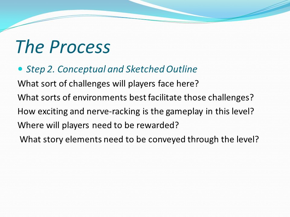 The Process Step 2.Conceptual and Sketched Outline What sort of challenges will players face here.