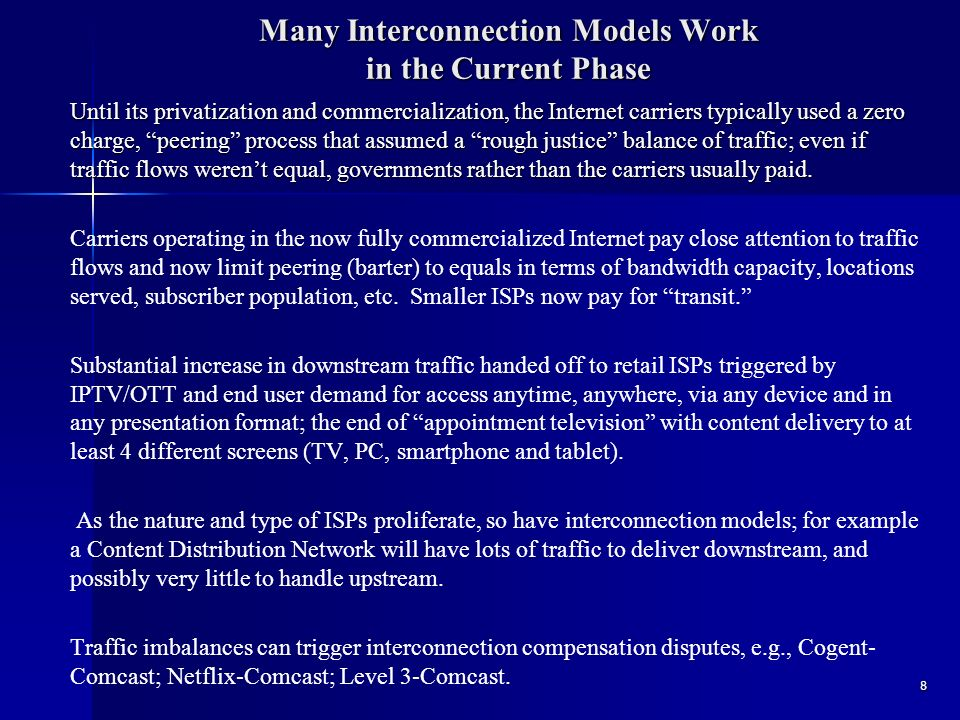 Many Interconnection Models Work in the Current Phase Until its privatization and commercialization, the Internet carriers typically used a zero charge, peering process that assumed a rough justice balance of traffic; even if traffic flows weren't equal, governments rather than the carriers usually paid.