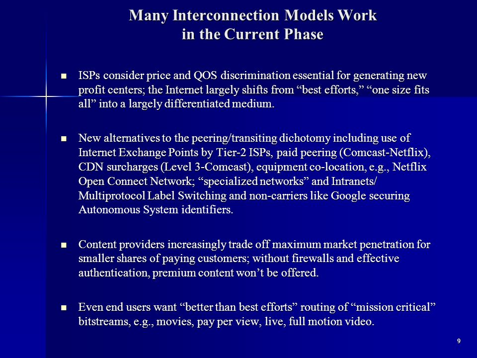 Many Interconnection Models Work in the Current Phase ISPs consider price and QOS discrimination essential for generating new profit centers; the Internet largely shifts from best efforts, one size fits all into a largely differentiated medium.