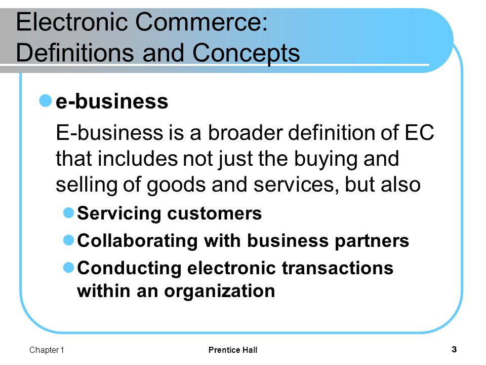 Chapter 1Prentice Hall14 The EC Framework, Classification, and Content location-based commerce (l-commerce) M-commerce transactions targeted to individuals in specific locations, at specific times.