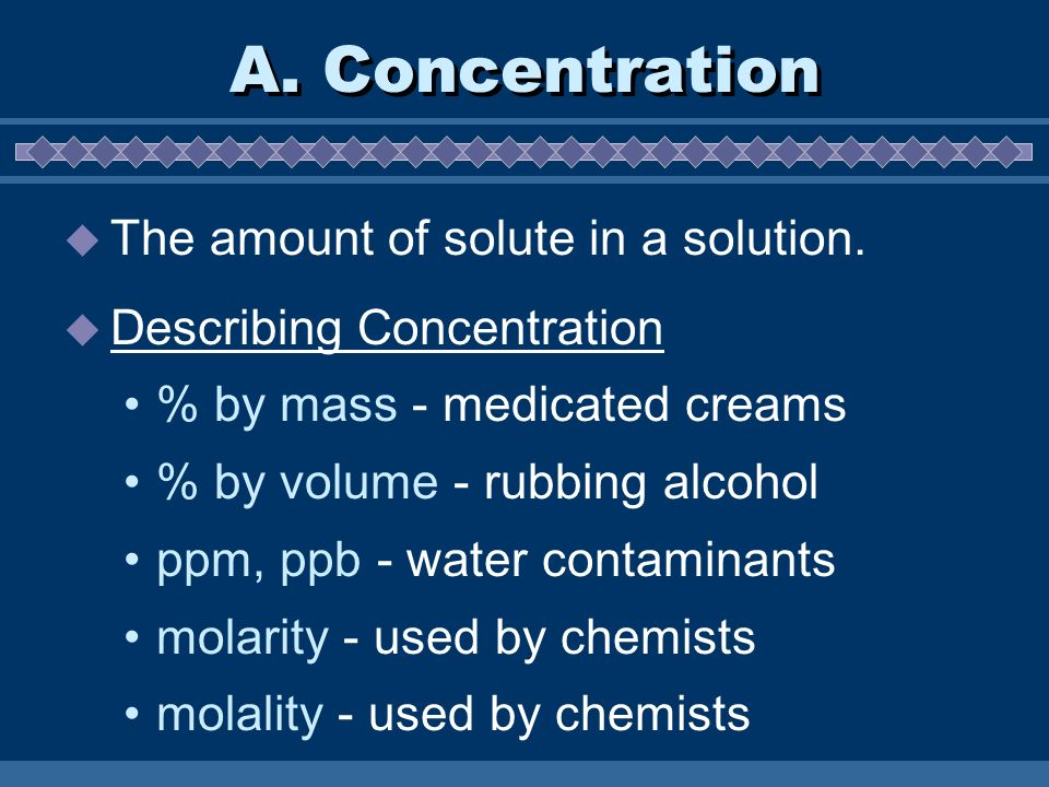 A. Concentration  The amount of solute in a solution.