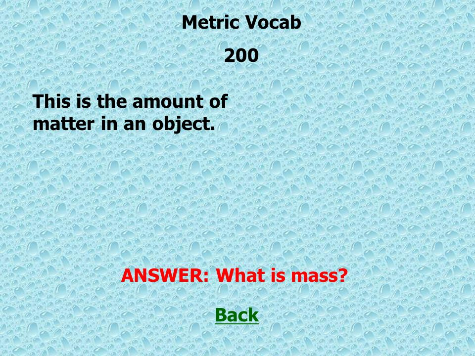 This is the distance between 2 points. Back ANSWER: What is length Metric Vocab 100