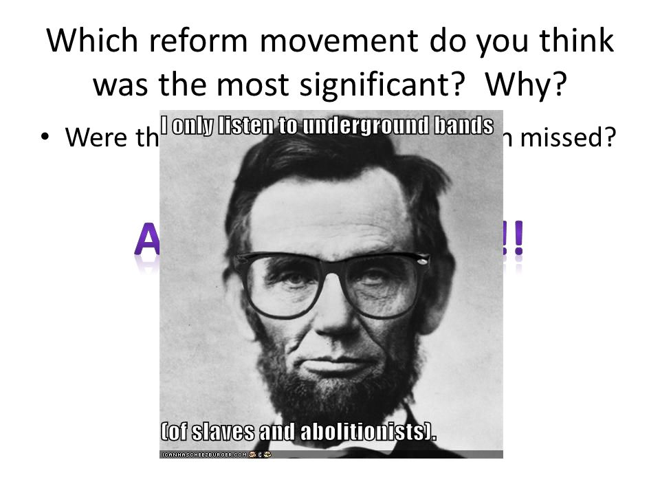 Which reform movement do you think was the most significant Why
