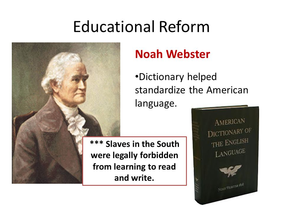 Educational Reform Noah Webster Dictionary helped standardize the American language.