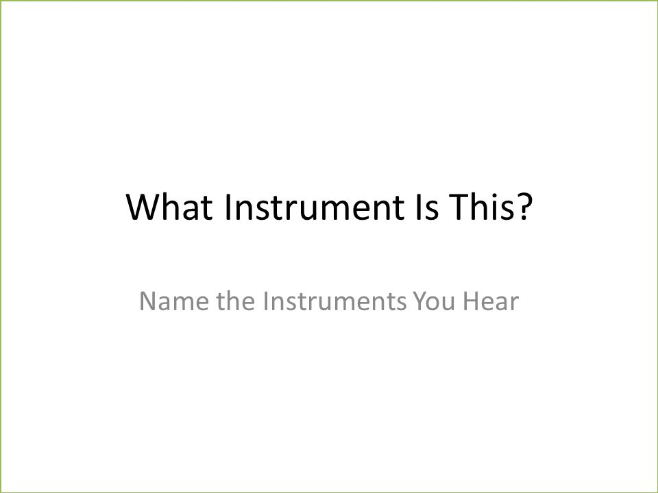 Free powerpoint templates what instrument is this name the 2 free powerpoint templates what instrument is this name the instruments you hear toneelgroepblik Choice Image
