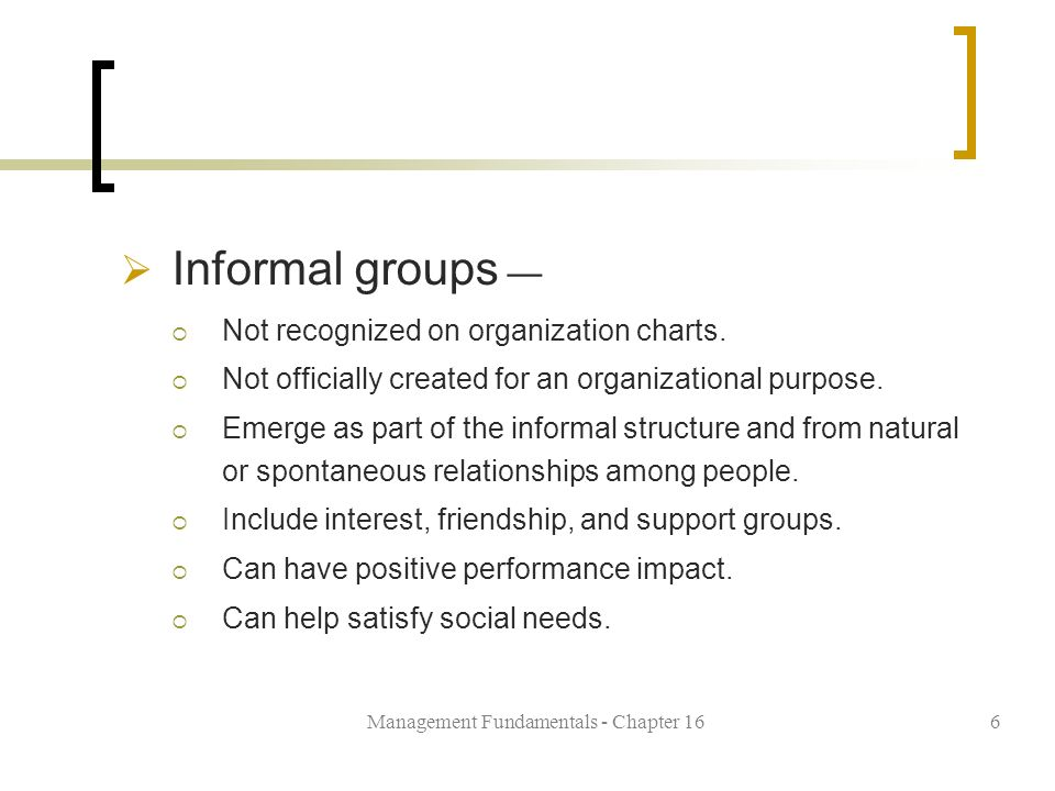 Management Fundamentals - Chapter 166  Informal groups —  Not recognized on organization charts.