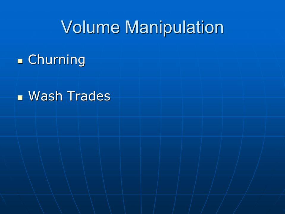 Volume Manipulation Churning Churning Wash Trades Wash Trades