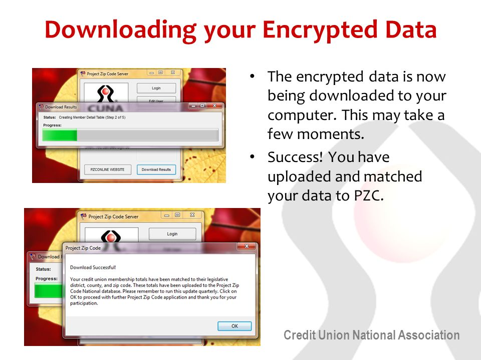 Credit Union National Association Downloading your Encrypted Data The encrypted data is now being downloaded to your computer.