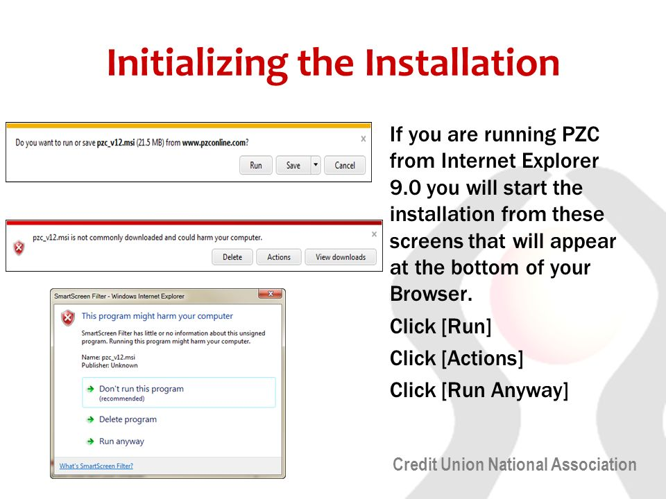 Credit Union National Association Initializing the Installation If you are running PZC from Internet Explorer 9.0 you will start the installation from these screens that will appear at the bottom of your Browser.