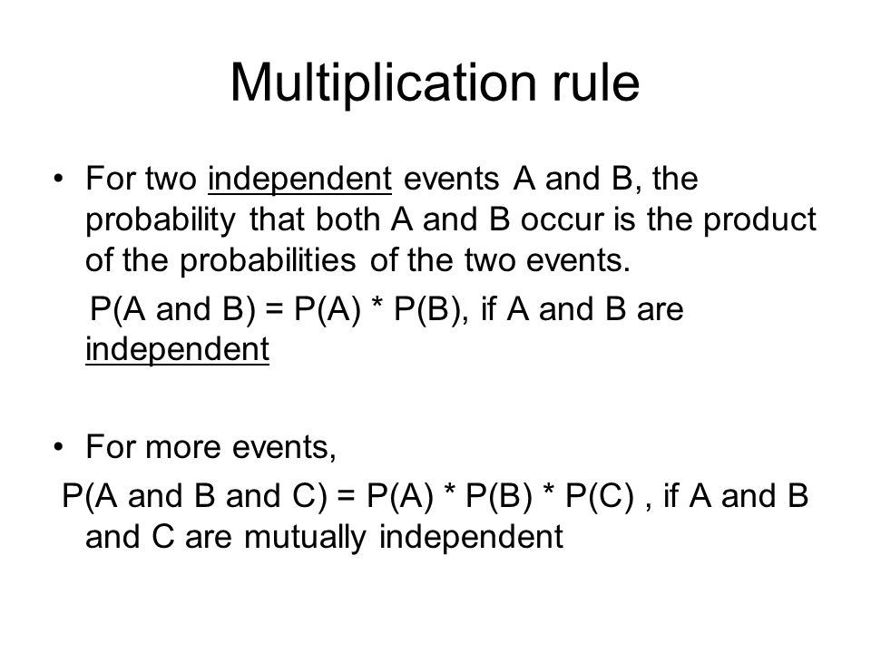 Multiplication rule For two independent events A and B, the probability that both A and B occur is the product of the probabilities of the two events.