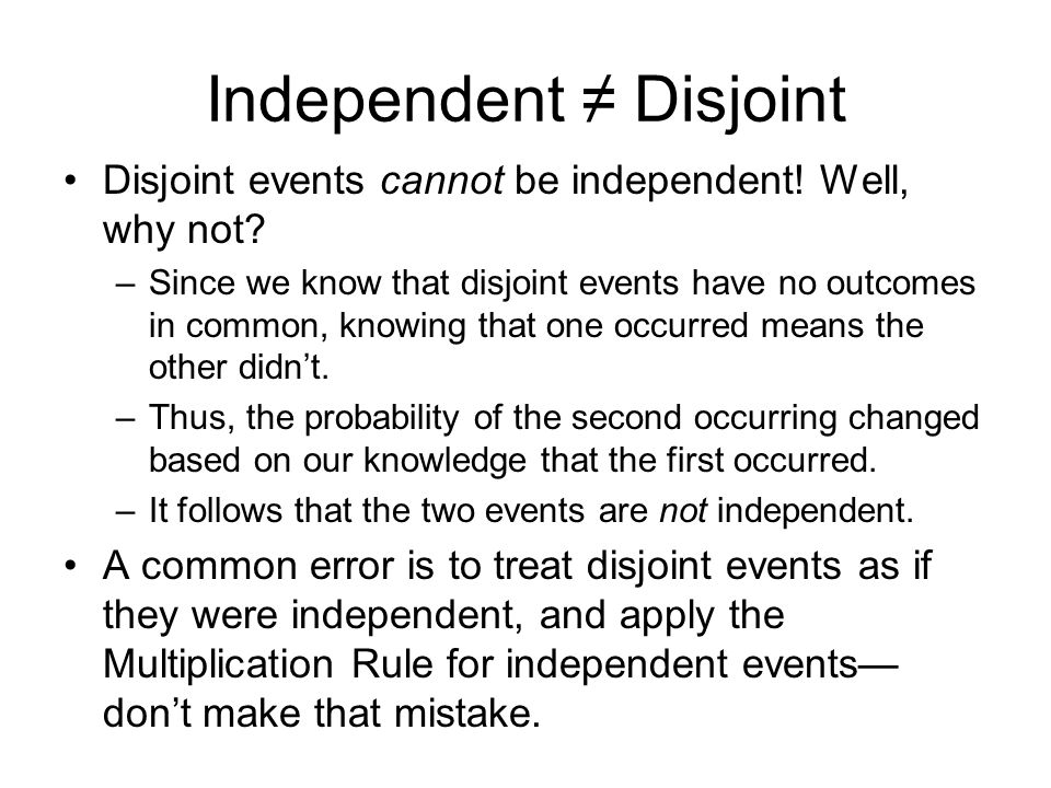 Disjoint events cannot be independent. Well, why not.