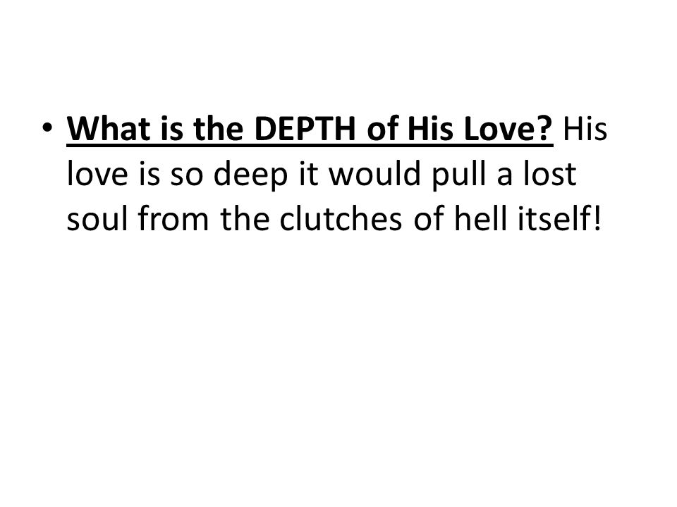 What is the DEPTH of His Love.