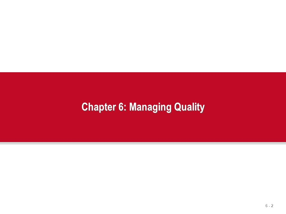 6 - 2 Chapter 6: Managing Quality