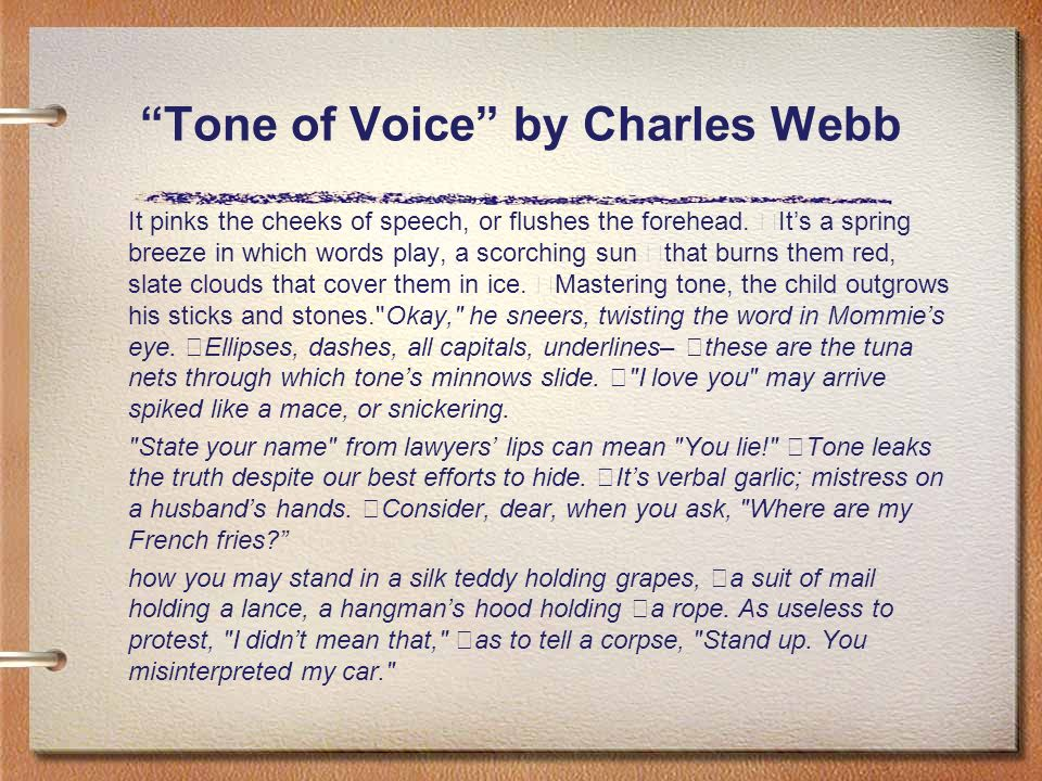 Tone of Voice by Charles Webb It pinks the cheeks of speech, or flushes the forehead.