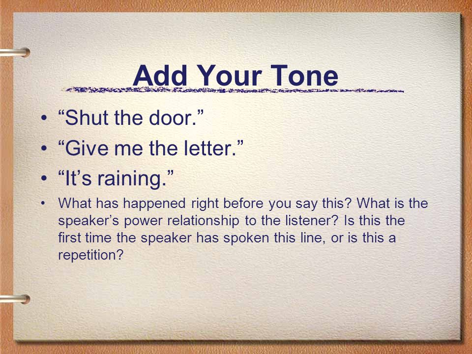 Add Your Tone Shut the door. Give me the letter. It's raining. What has happened right before you say this.