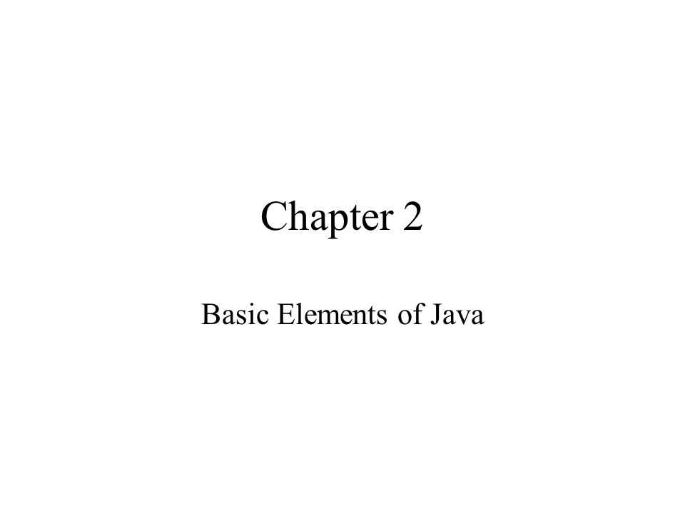 Chapter 2 Basic Elements of Java